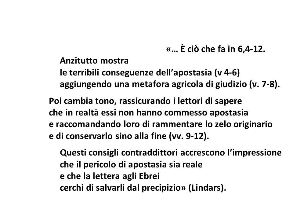 «… È ciò che fa in 6,4-12.Anzitutto mostra. le terribili conseguenze dell'apostasia (v 4-6) aggiungendo una metafora agricola di giudizio (v. 7-8).