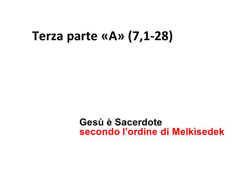 Terza parte «A» (7,1-28) Gesù è Sacerdote