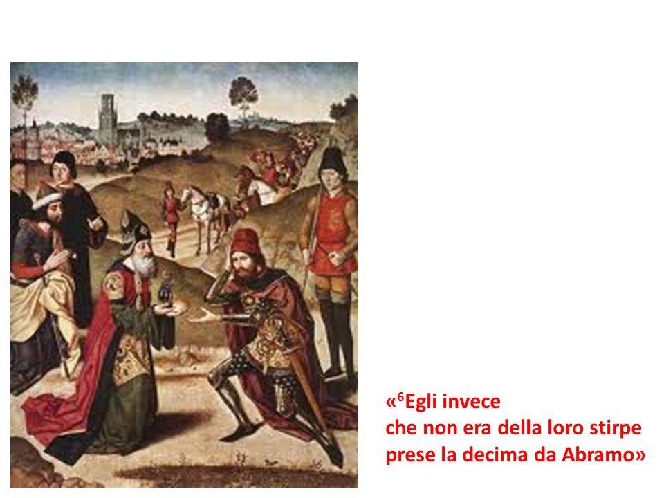 «6Egli invece che non era della loro stirpe prese la decima da Abramo»