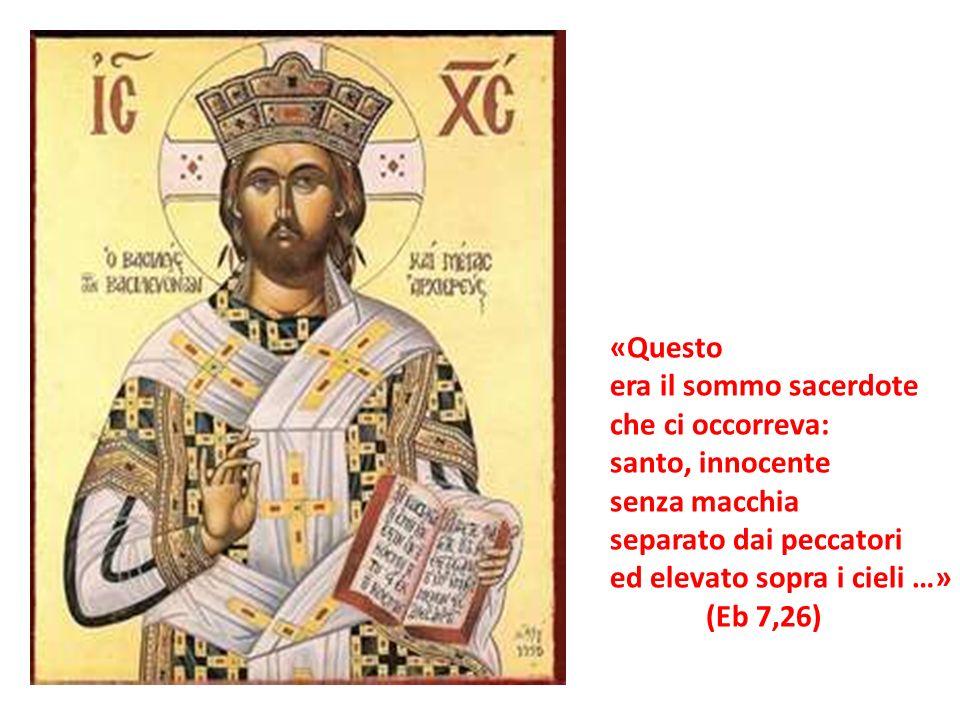 «Questoera il sommo sacerdote. che ci occorreva: santo, innocente. senza macchia. separato dai peccatori.
