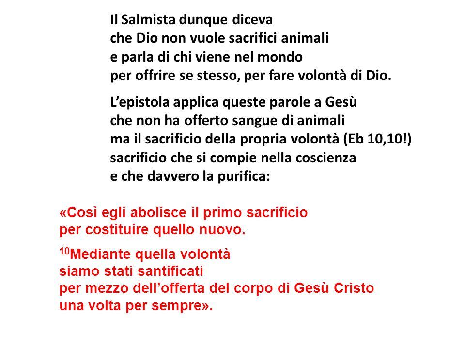 Il Salmista dunque diceva che Dio non vuole sacrifici animali