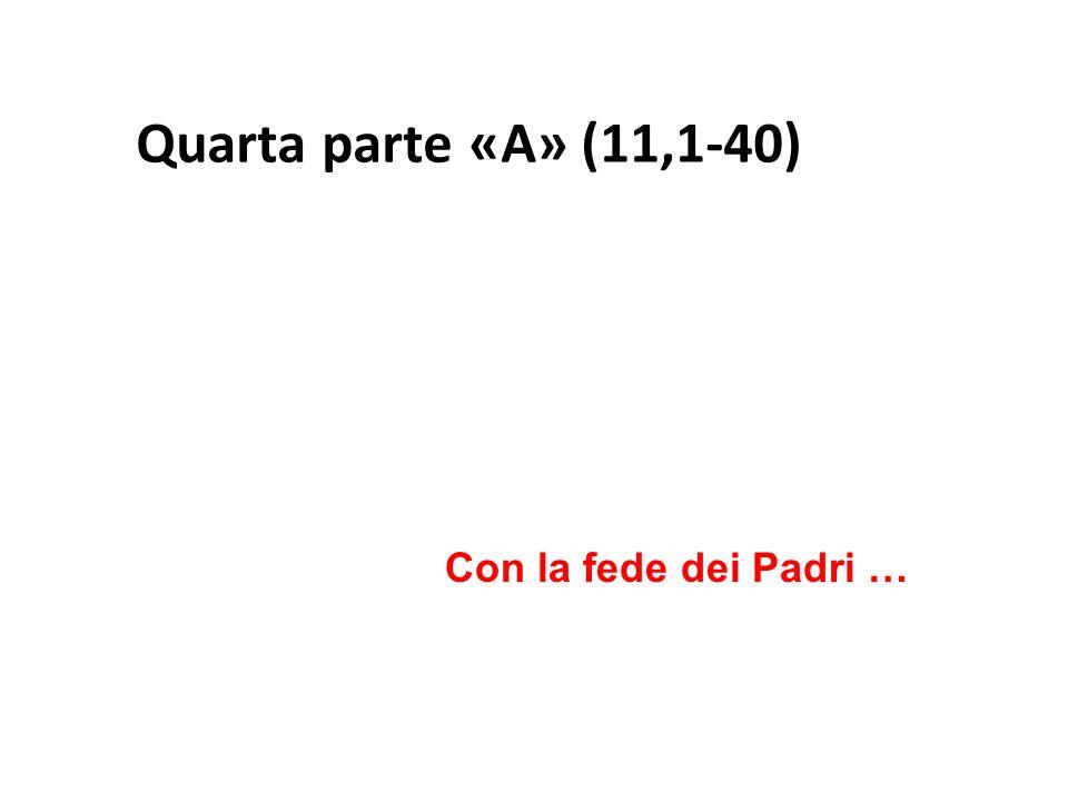 Quarta parte «A» (11,1-40) Con la fede dei Padri …