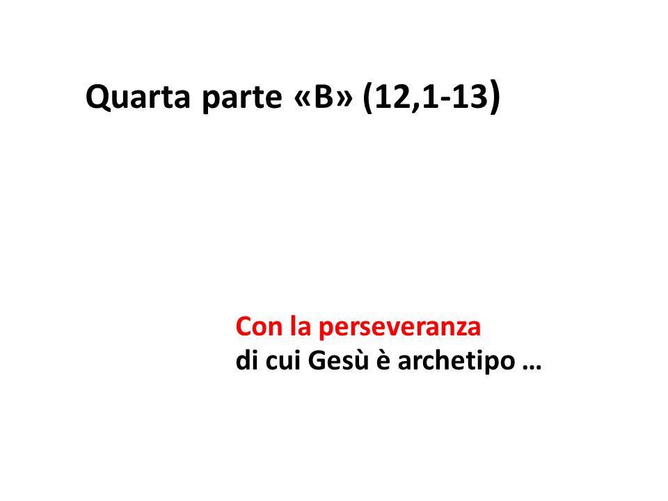 Quarta parte «B» (12,1-13) Con la perseveranza