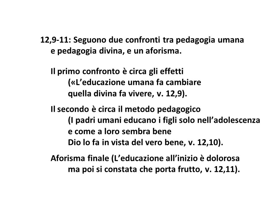12,9-11: Seguono due confronti tra pedagogia umana