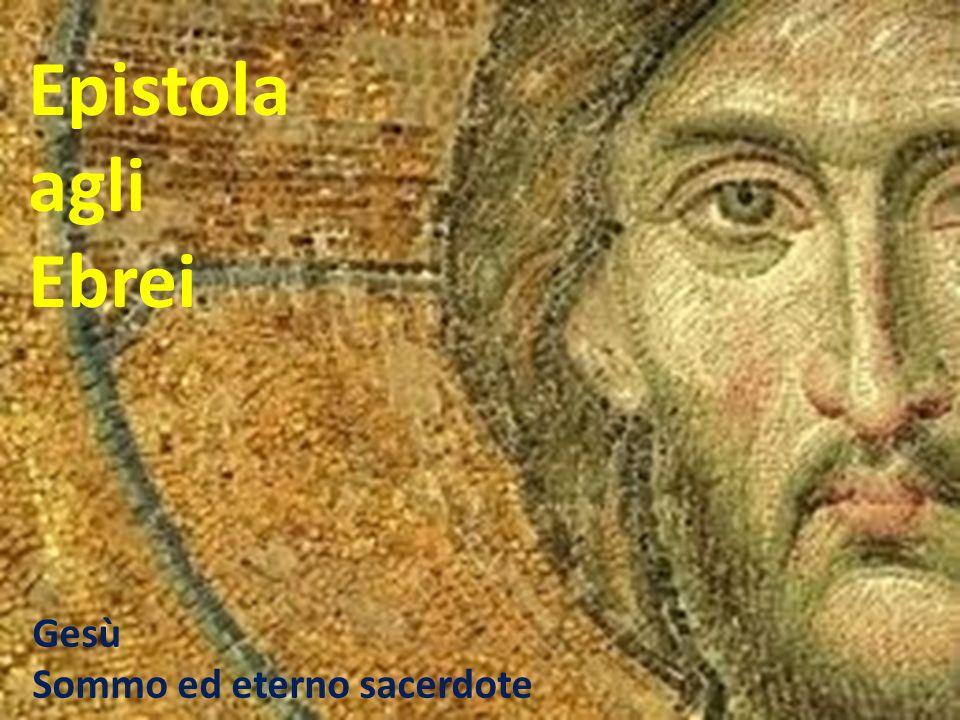 Epistola agli Ebrei Gesù Sommo ed eterno sacerdote