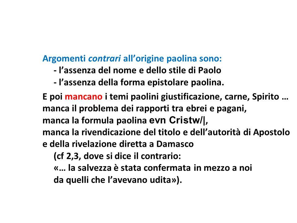 Argomenti contrari all'origine paolina sono: