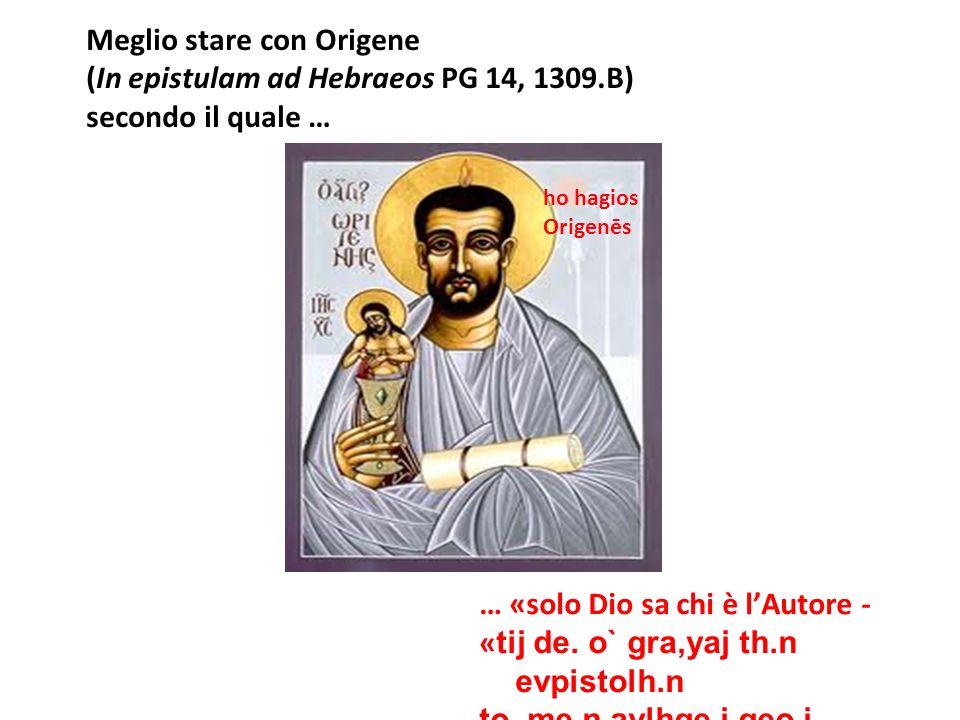 Meglio stare con Origene (In epistulam ad Hebraeos PG 14, 1309.B)