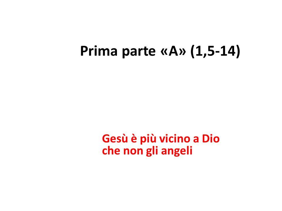 Prima parte «A» (1,5-14) Gesù è più vicino a Dio che non gli angeli