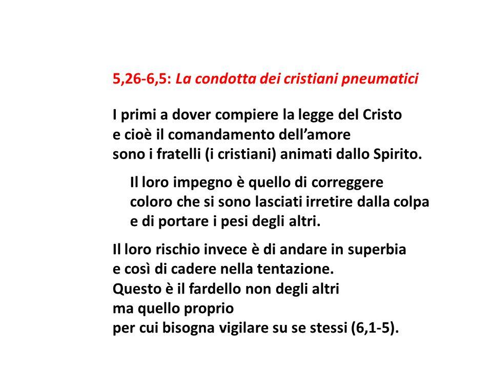 5,26-6,5: La condotta dei cristiani pneumatici I primi a dover compiere la legge del Cristo e cioè il comandamento dell'amore sono i fratelli (i cristiani) animati dallo Spirito.