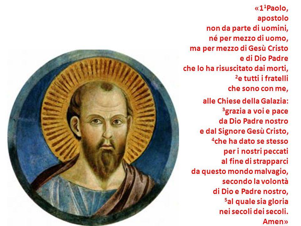 «11Paolo, apostolo. non da parte di uomini, né per mezzo di uomo, ma per mezzo di Gesù Cristo. e di Dio Padre.