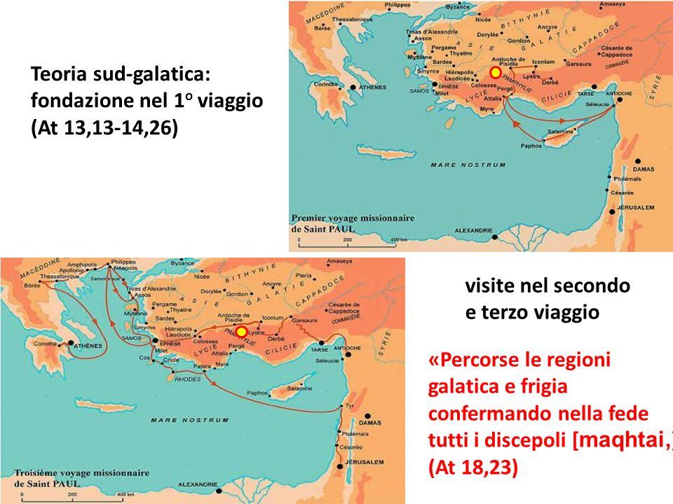 Teoria sud-galatica: fondazione nel 1o viaggio. (At 13,13-14,26) visite nel secondo. e terzo viaggio.