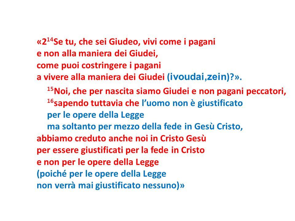 «214Se tu, che sei Giudeo, vivi come i pagani e non alla maniera dei Giudei, come puoi costringere i pagani a vivere alla maniera dei Giudei (ivoudai,zein) ».
