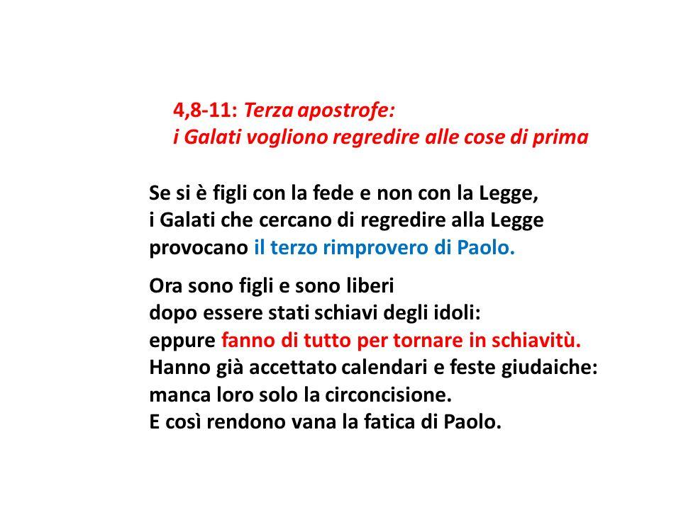 4,8-11: Terza apostrofe: i Galati vogliono regredire alle cose di prima Se si è figli con la fede e non con la Legge, i Galati che cercano di regredire alla Legge provocano il terzo rimprovero di Paolo.