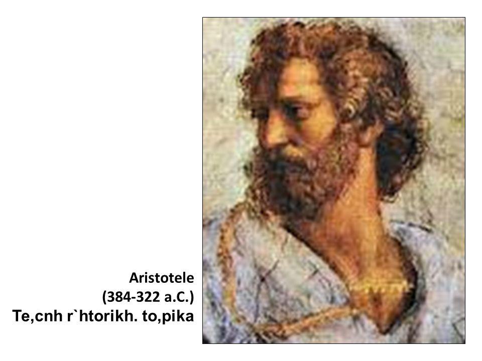 Aristotele (384-322 a.C.) Te,cnh r`htorikh. to,pika