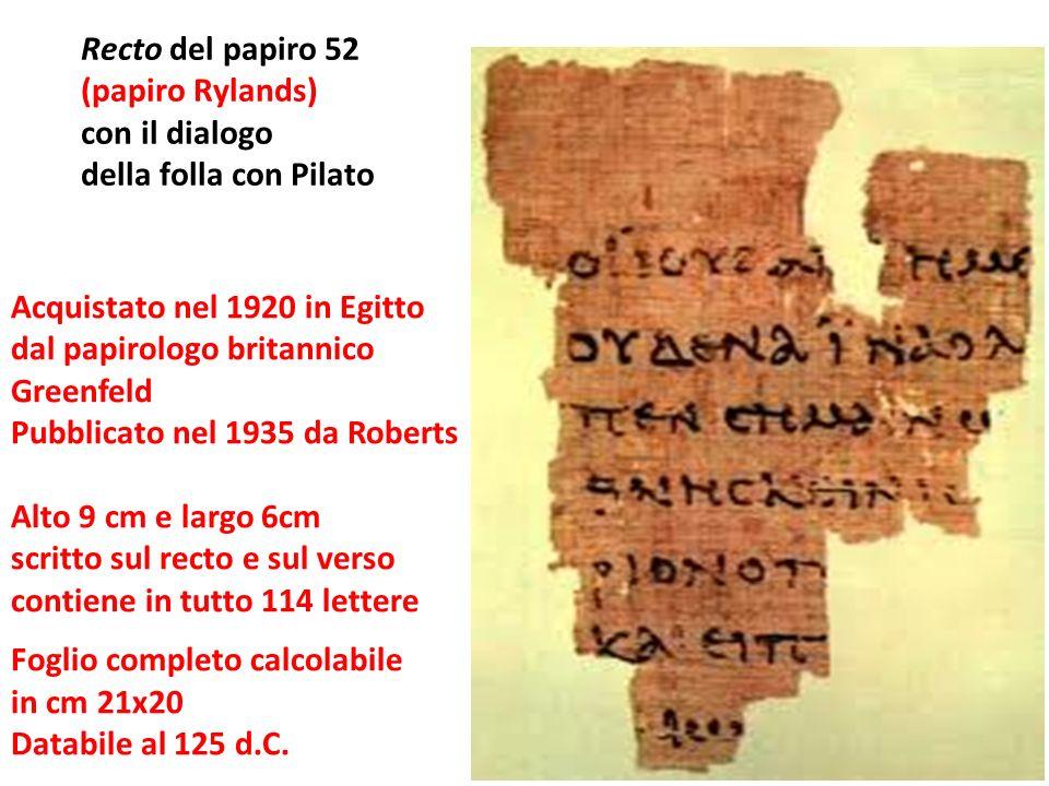 Recto del papiro 52(papiro Rylands) con il dialogo. della folla con Pilato. Acquistato nel 1920 in Egitto.