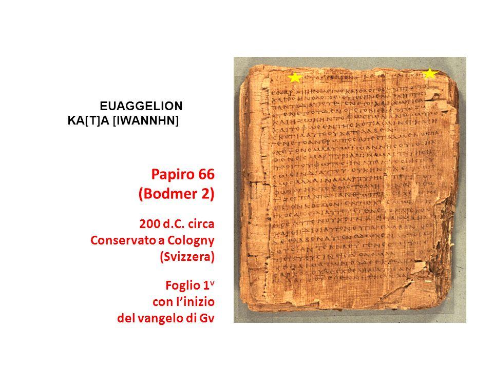 Papiro 66 (Bodmer 2) 200 d.C. circa Conservato a Cologny (Svizzera)