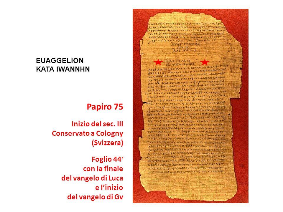 Papiro 75 Inizio del sec. III Conservato a Cologny (Svizzera)