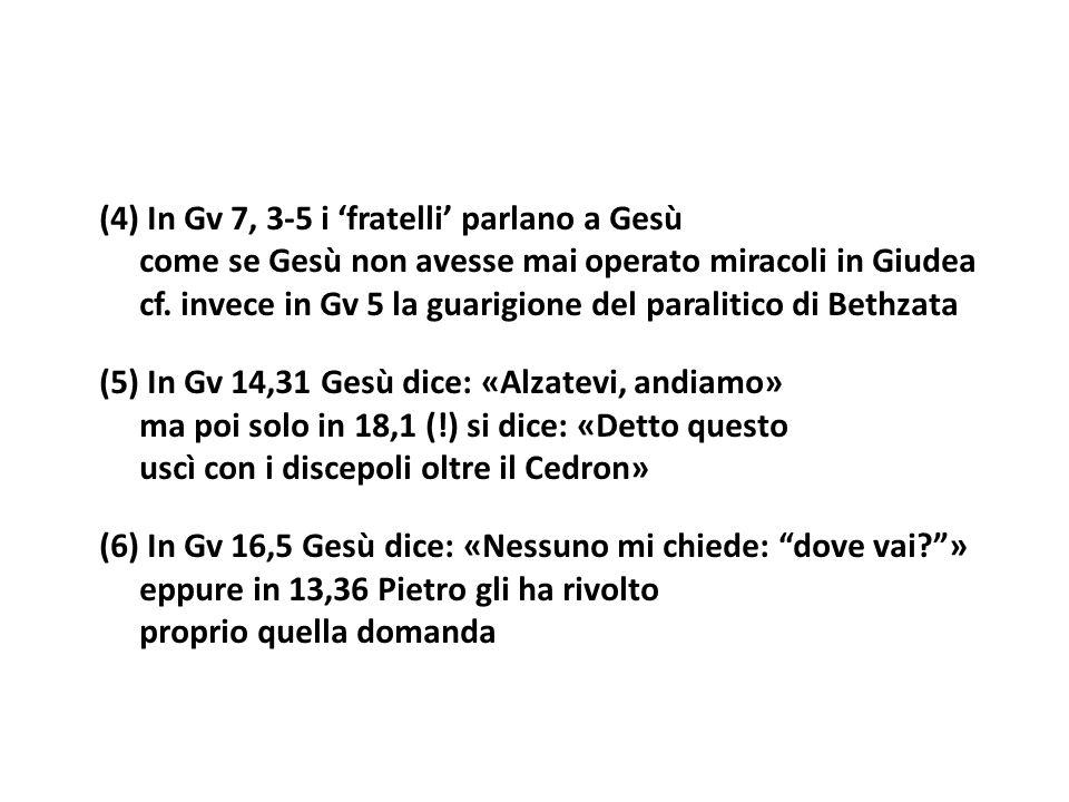 (4) In Gv 7, 3‑5 i 'fratelli' parlano a Gesù come se Gesù non avesse mai operato miracoli in Giudea cf.