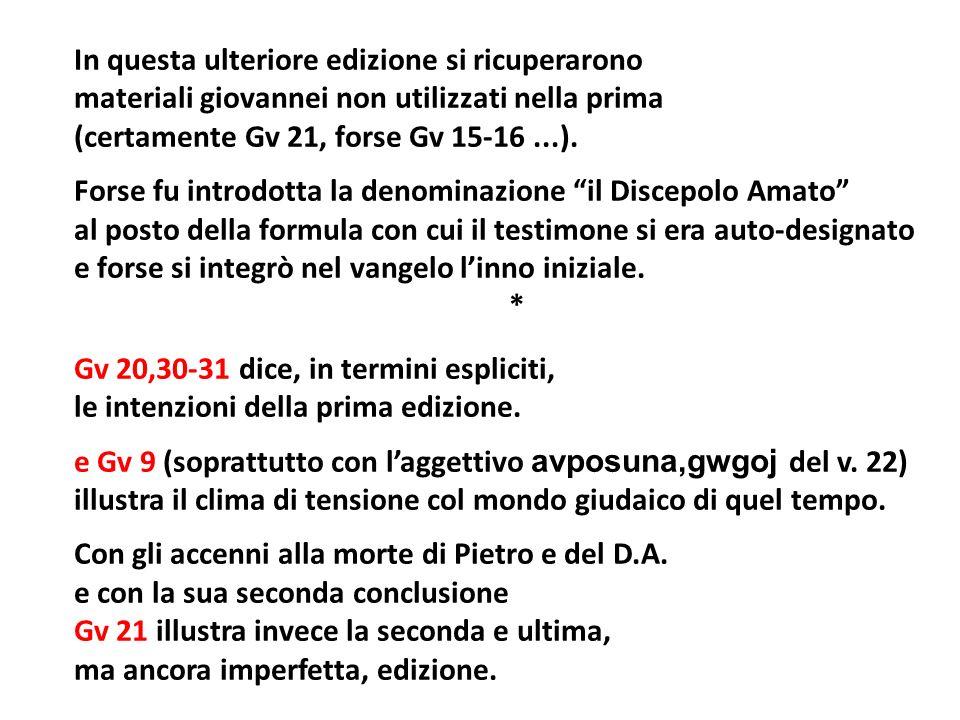 In questa ulteriore edizione si ricuperarono materiali giovannei non utilizzati nella prima (certamente Gv 21, forse Gv 15‑16 ...).