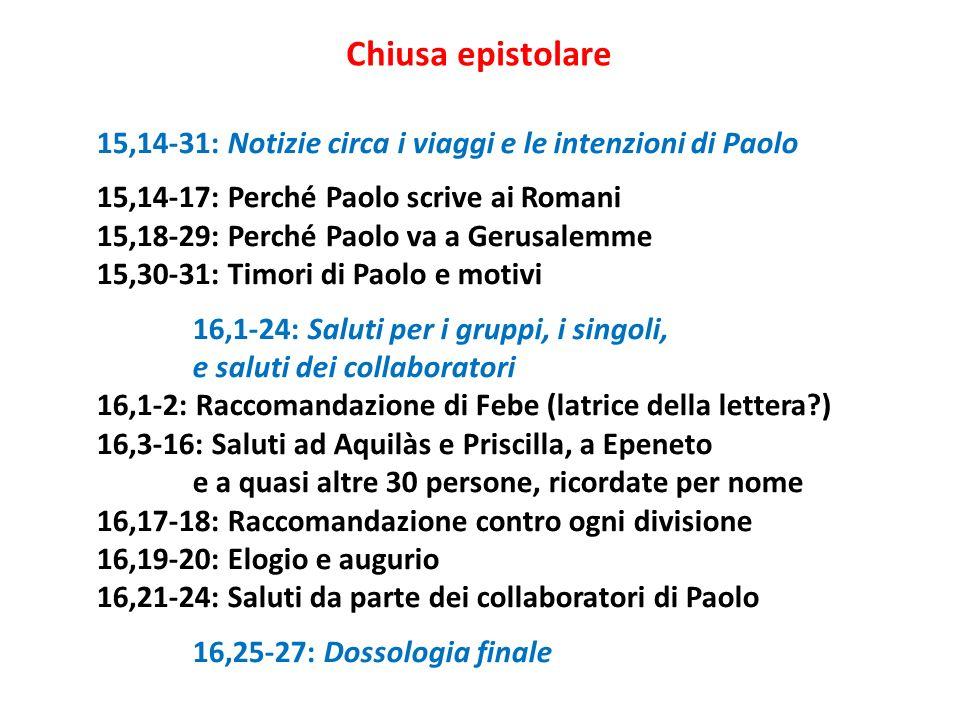 Chiusa epistolare 15,14-31: Notizie circa i viaggi e le intenzioni di Paolo. 15,14-17: Perché Paolo scrive ai Romani.