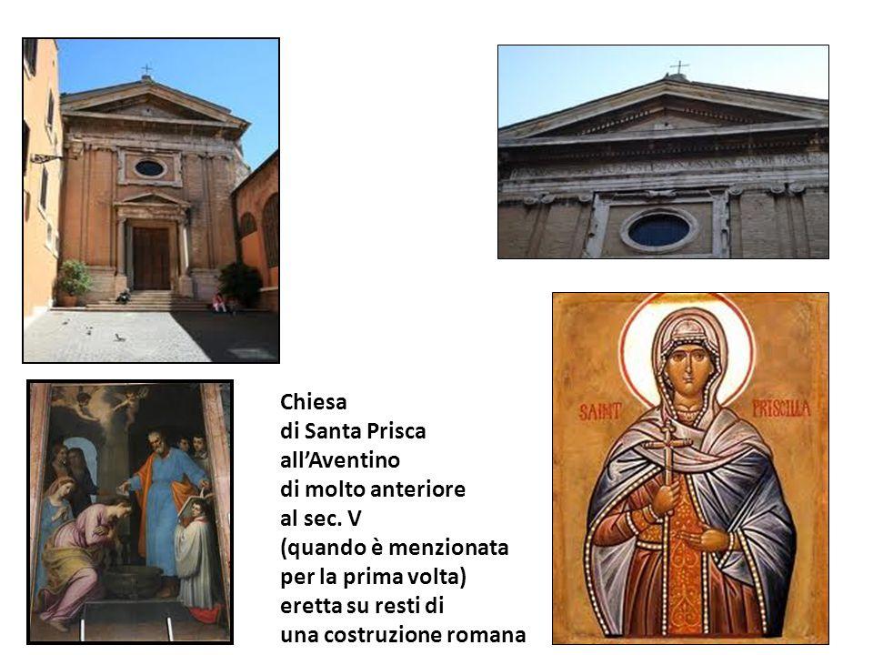 Chiesa di Santa Prisca. all'Aventino. di molto anteriore. al sec. V. (quando è menzionata. per la prima volta)