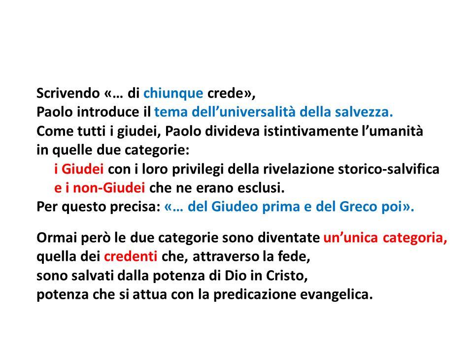 Scrivendo «… di chiunque crede», Paolo introduce il tema dell'universalità della salvezza.