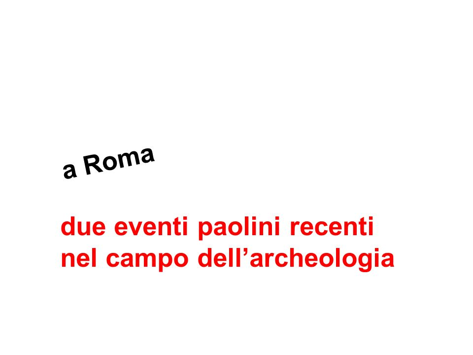 a Roma due eventi paolini recenti nel campo dell'archeologia