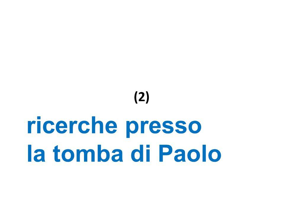 (2) ricerche presso la tomba di Paolo