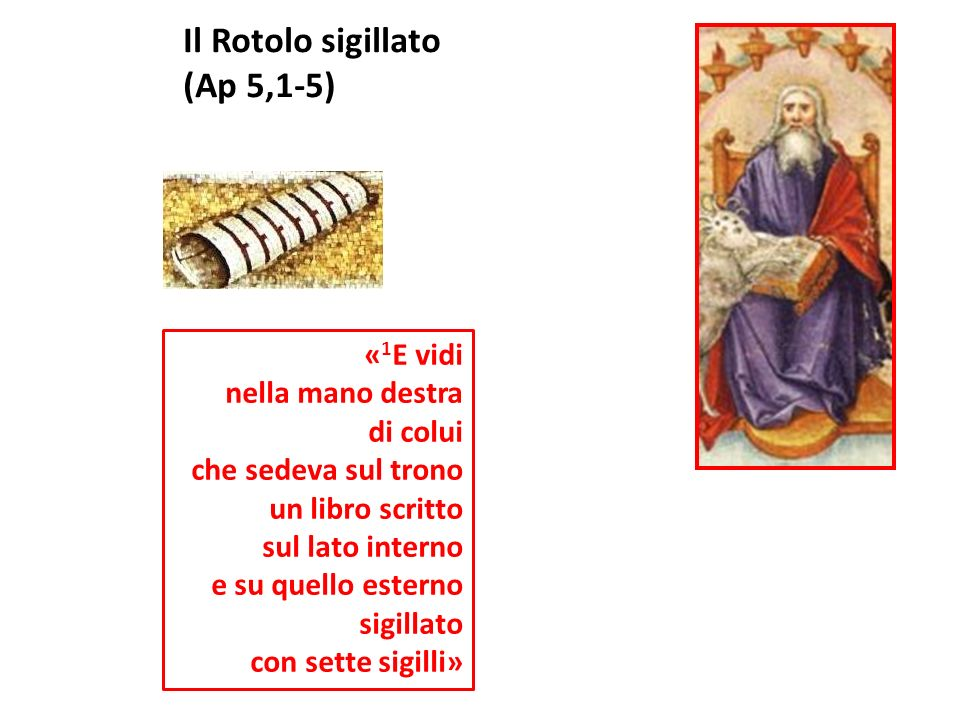 Il Rotolo sigillato (Ap 5,1-5) «1E vidi nella mano destra di colui
