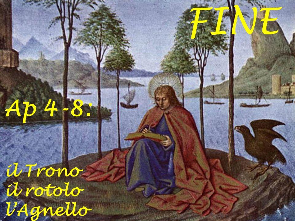 FINE Ap 4-8: il Trono il rotolo l'Agnello