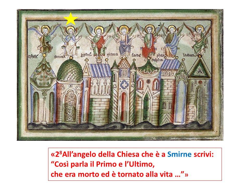 «28All'angelo della Chiesa che è a Smirne scrivi: