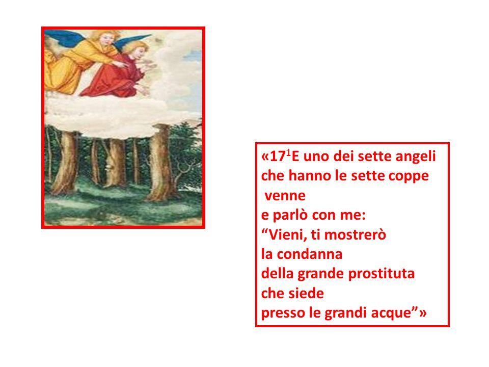 «171E uno dei sette angeli che hanno le sette coppe. venne. e parlò con me: Vieni, ti mostrerò.