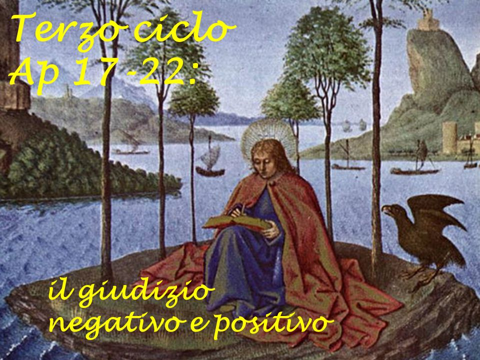Terzo ciclo Ap 17-22: il giudizio negativo e positivo