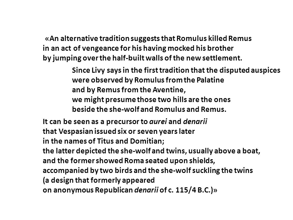 «An alternative tradition suggests that Romulus killed Remus