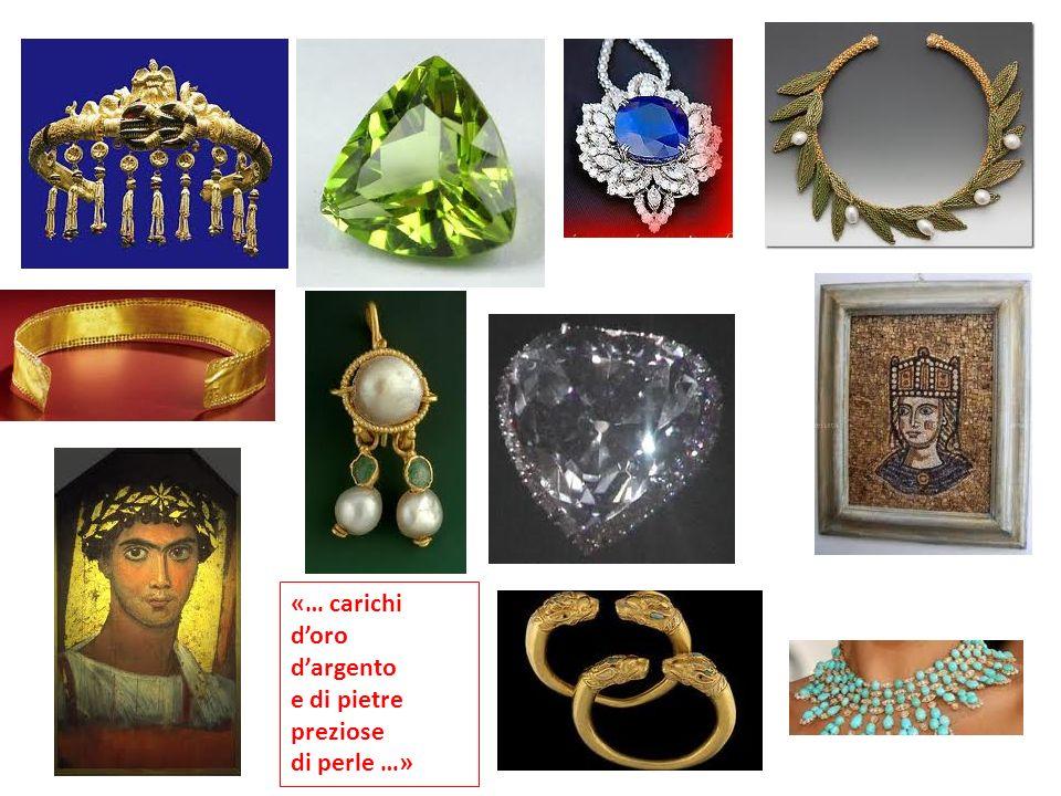 «… carichi d'oro d'argento e di pietre preziose di perle …»