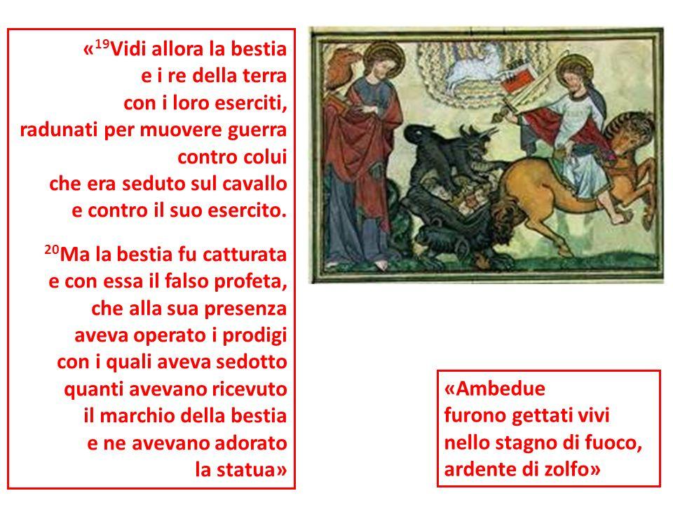 «19Vidi allora la bestia e i re della terra. con i loro eserciti, radunati per muovere guerra. contro colui.
