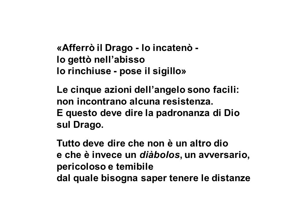 «Afferrò il Drago - lo incatenò -