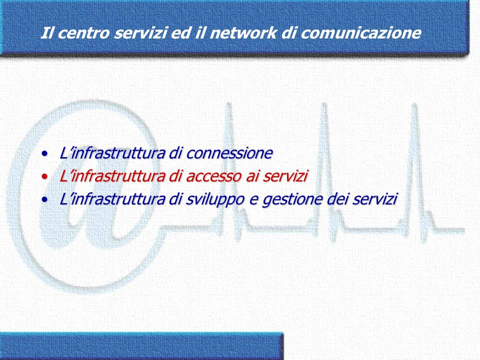 Il centro servizi ed il network di comunicazione