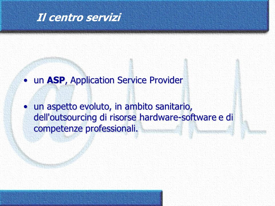 Il centro servizi un ASP, Application Service Provider