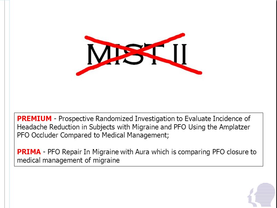 PREMIUM - Prospective Randomized Investigation to Evaluate Incidence of Headache Reduction in Subjects with Migraine and PFO Using the Amplatzer PFO Occluder Compared to Medical Management;