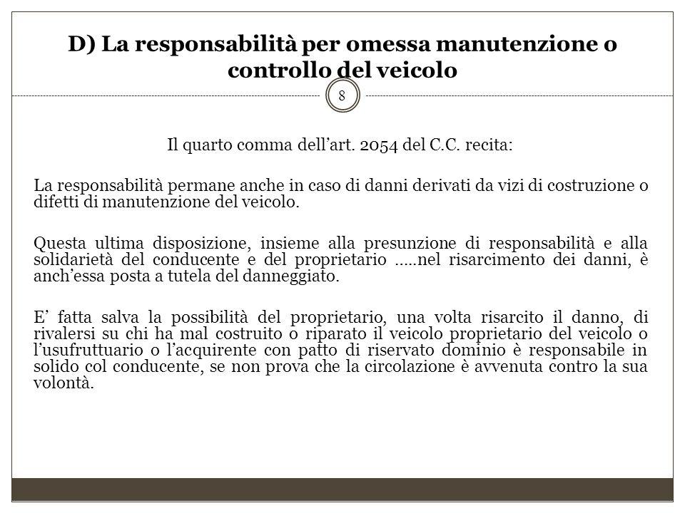 D) La responsabilità per omessa manutenzione o controllo del veicolo