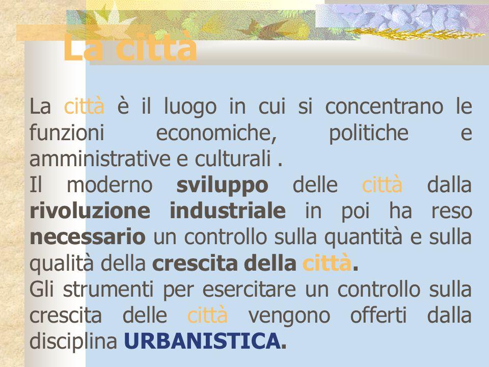 La città La città è il luogo in cui si concentrano le funzioni economiche, politiche e amministrative e culturali .