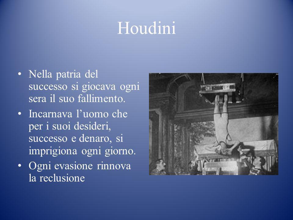 Houdini Nella patria del successo si giocava ogni sera il suo fallimento.