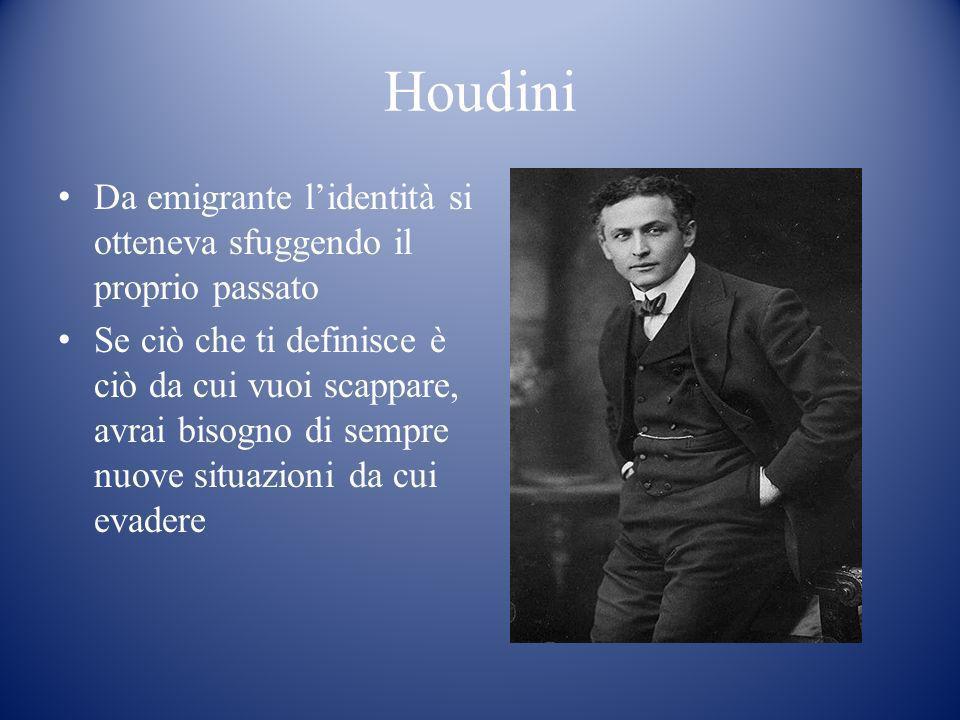 Houdini Da emigrante l'identità si otteneva sfuggendo il proprio passato.