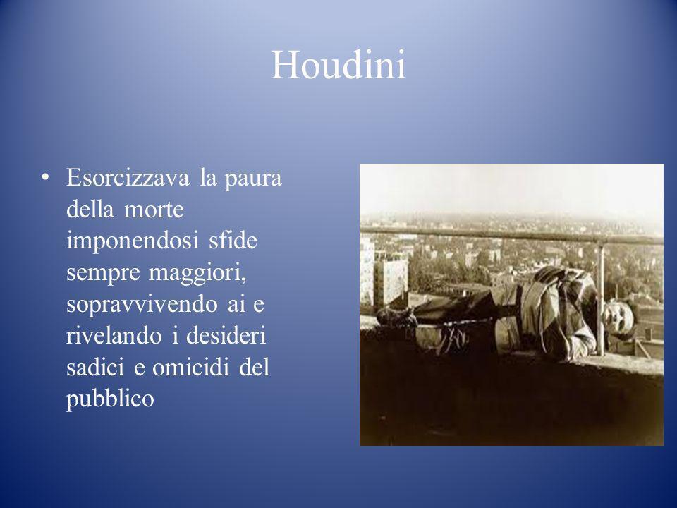 Houdini Esorcizzava la paura della morte imponendosi sfide sempre maggiori, sopravvivendo ai e rivelando i desideri sadici e omicidi del pubblico.