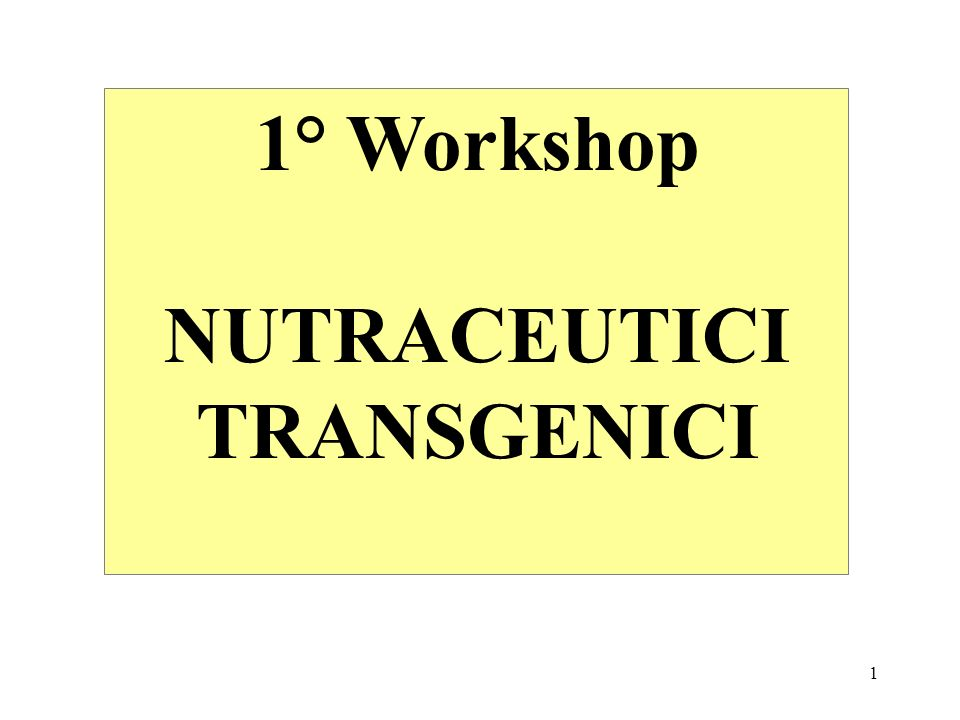 1° Workshop NUTRACEUTICI TRANSGENICI