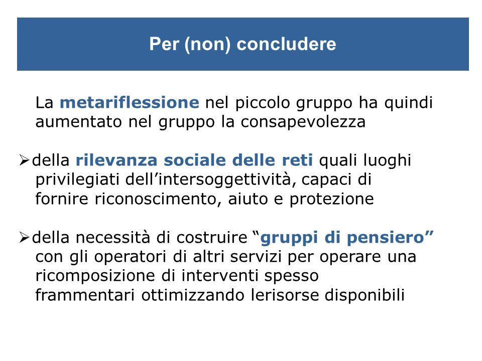 Per (non) concludere La metariflessione nel piccolo gruppo ha quindi aumentato nel gruppo la consapevolezza.