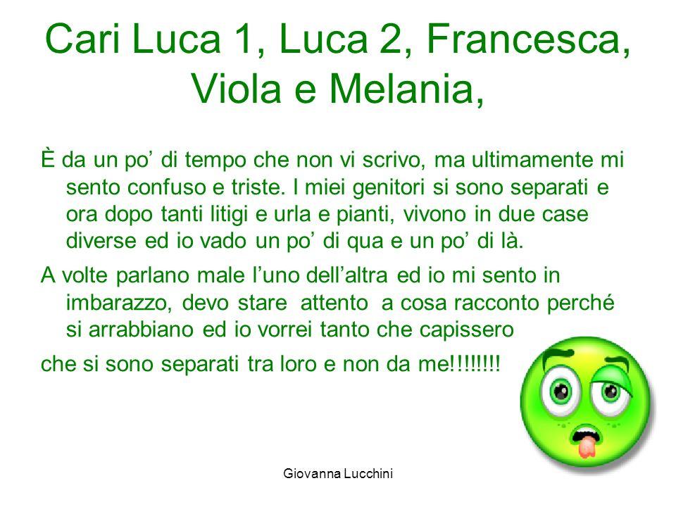 Cari Luca 1, Luca 2, Francesca, Viola e Melania,