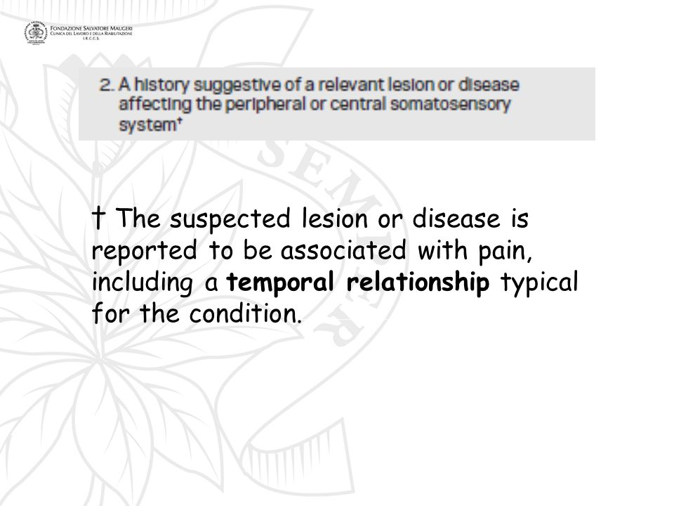 † The suspected lesion or disease is reported to be associated with pain, including a temporal relationship typical for the condition.