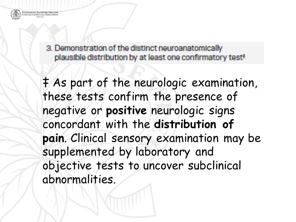 ‡ As part of the neurologic examination, these tests confirm the presence of negative or positive neurologic signs concordant with the distribution of pain.